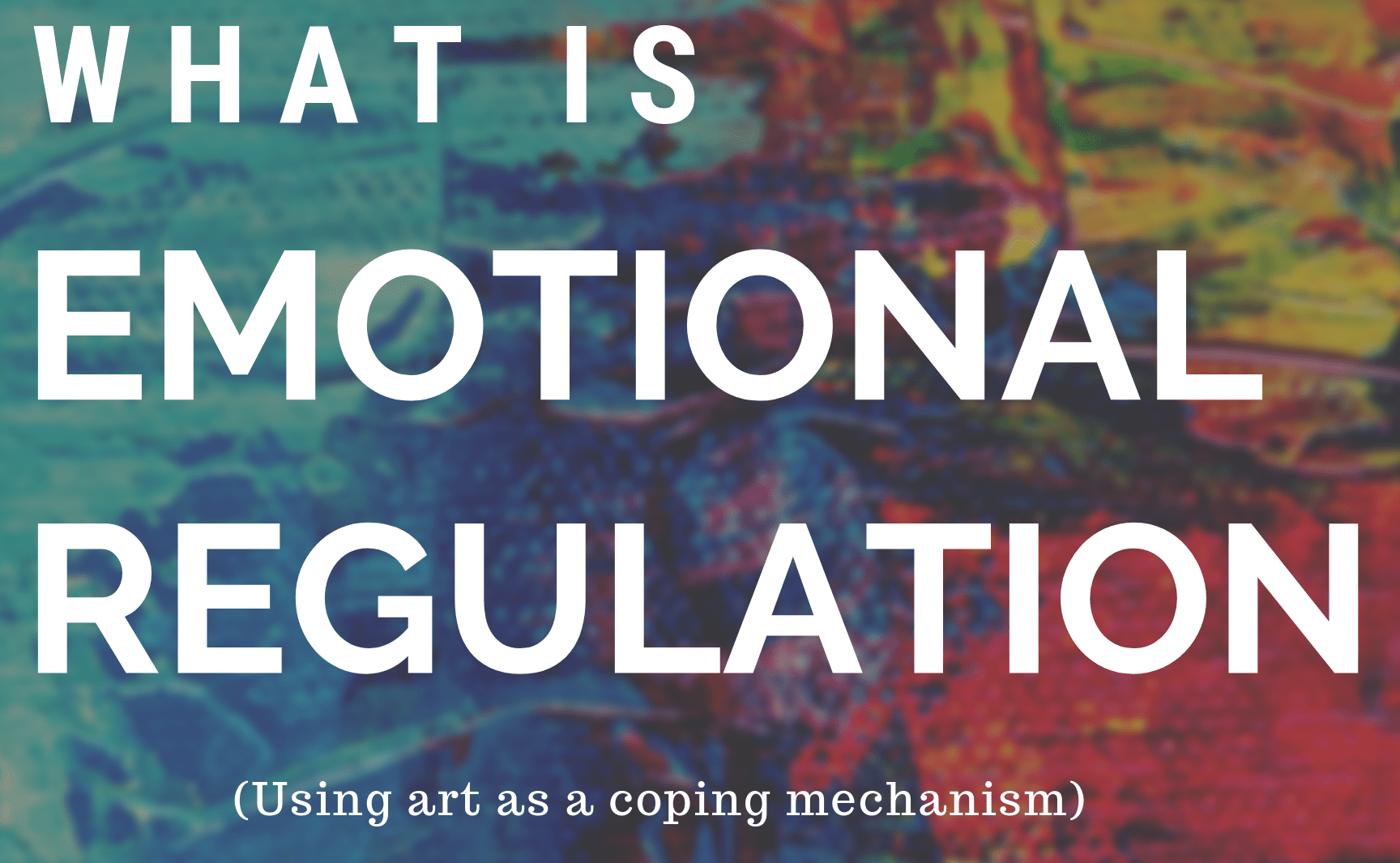 Emotional Regulation & Art: Using Art As A Coping Mechanism